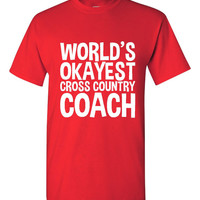 Worlds Okayest Cross Country Coach. Great Present for Any Coach. The Type of Coach Can Be Changed To Any Sport You Would Like!!
