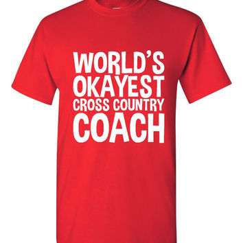 Worlds Okayest Cross Country Coach Running Track Cross Country School T Shirt Great Gift School Colors Teachers Gift Ladies Shirt Mens Shirt