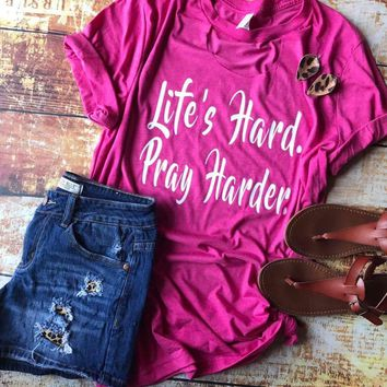 Life's Hard Pray Harder Berry Pink Graphic Tee (S-2XL)