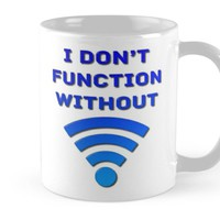 'I Don't Function Without Wi-Fi' Mug by MarkUK97