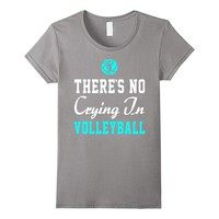 There's No Crying In Volleyball Funny Shirt Gift