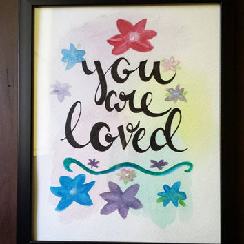 You are loved Hand Lettered Watercolor Quote Art Watercolor Painting Canvas or Print Wall Hanging Home Decor Original Hand Painted