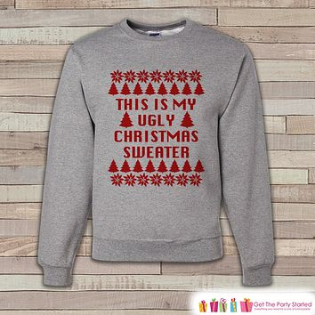 My Ugly Christmas Sweater - Adult Christmas Crewneck - Funny Christmas Sweater, Sweatshirt - Holiday Gift Idea - Men's Grey Sweatshirt