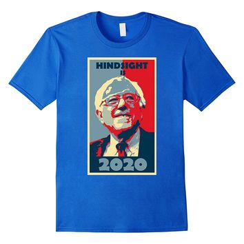 HINDSIGHT IS 2020 Shirt - Bernie Sanders Activist T Shirts