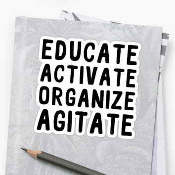 'EDUCATE ACTIVATE ORGANIZE AGITATE' Sticker by katrinawaffles