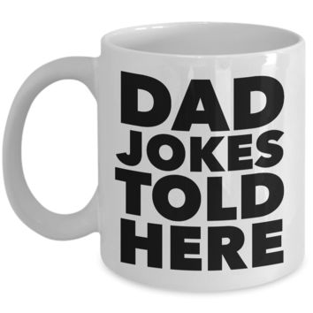 Dad Jokes Told Here Mug Funny Coffee Cup Gift for Dad