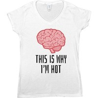 This Is Why I'm Hot -- Women's T-Shirt