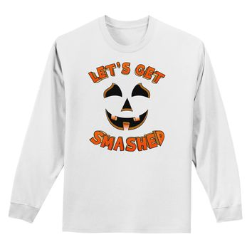 Let's Get Smashed Pumpkin Adult Long Sleeve Shirt by TooLoud