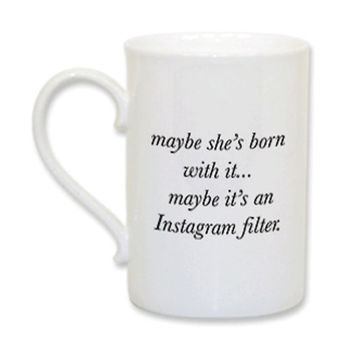 Maybe She's Born With It... Maybe It's An Instagram Filter Fancy Mug - A Cup Of Quotes
