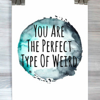 You Are The Perfect Type Of Weird Print Watercolor Quote Typography Poster Teen Bedroom Dorm Wall Art Home Tumblr Decor