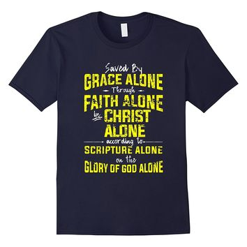 Saved by Grace Alone Through Faith Alone in Christ Shirt