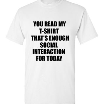 You Read My T-Shirt That's Enough Social Interaction for Today
