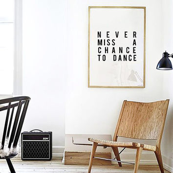 Never Miss A Chance To Dance - Inspirational Poster - Motivational Poster - Dance Print - Apartment Decor - Home Decor - Wall Decor -Nursery