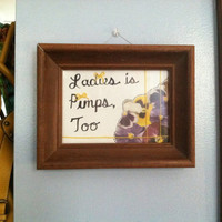 Funny Framed Quote: Ladies is Pimps, Too
