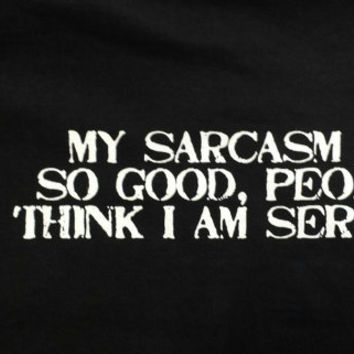 My sarcasm is so good people think i'm serious shirt