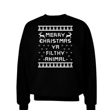 Merry Christmas Ya Filthy Animal Christmas Sweater Adult Dark Sweatshirt
