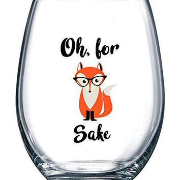 Oh For Fox Sake 15 oz Stemless Funny Wine Glass | Unique Fox Themed Birthday Gifts For Men or Women | Fox Lover Gifts For Him or Her Idea For Office Coworker and Best Friend