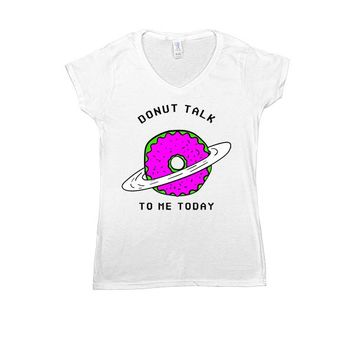 Donut Talk To Me Today -- Women's T-Shirt