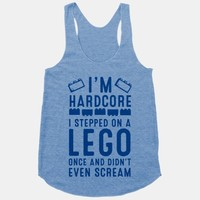 I'm Hardcore. I Stepped On a Lego Once and Didn't Even Scream