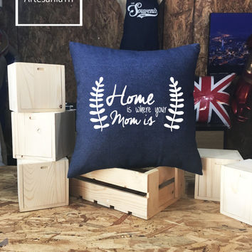 Mother Day Pillow case Jean cotton canvas, Cushion cover, small pillow case, Mothers Day Gift, Home is where your Mom is, Gift for Grandma
