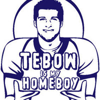 2 Tebow is my Homeboy Tee All Sizes: s, m, l, xl, xxl, xxxl