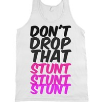 don't drop that stunt-Unisex White Tank