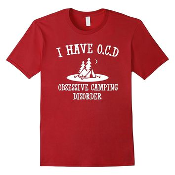 I have OCD Obsessive Camping Disorder funny camping t-shirt