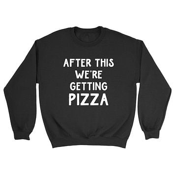 After this we're getting pizza, funny pizza lover gift, food lover, birthday graphic Crewneck Sweatshirt