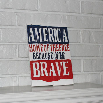 Handmade Hand Painted America Home Of The Free Because Of The Brave Wood Sign