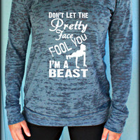 Womens Pullover Burnout Workout Hoody. Don't Let the Pretty Face Fool You I'm a Beast. Runners Hoody. Gym Inspiration. Motivational Shirt.