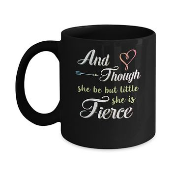 And Though She Be But Little She Is Fierce Mug