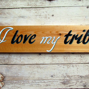 I Love My Tribe Quote Hand Painted Wood Wall Family Sign Saying rustic farmhouse decor.