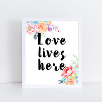 Love Lives Here, printable, floral, home decor, wall decor, watercolor, quote, pretty, inspirational, wall art, design, modern, gift idea