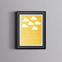 Try To Be A Rainbow in Someone's Clouds Quote, White and Yellow, Maya Angelou, Inspirational Quote, Typographic Print, Nursery Decor