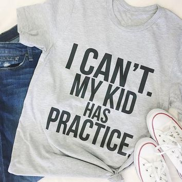 I Can't my kid has Practice T-Shirt Tumblr Hipster Cotton Tee Casual Girl Short Sleeve Gray Clothing Tops Trendy Aesthetic Shirt