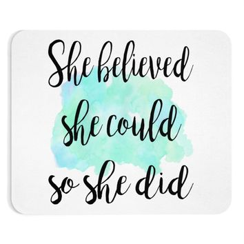 She believed she could so she did Quote Mouse Pad