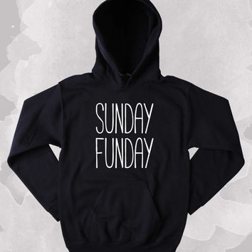 Sunday Hoodie Sunday Funday Partying Drinking Weekends Sweatshirt Tumblr Clothing