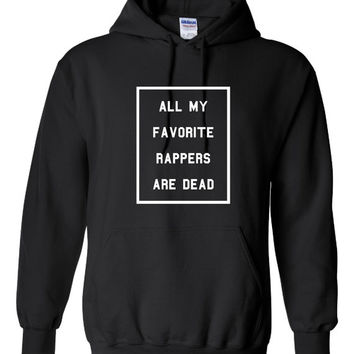 All My FAVORITE RAPPERS Are DEAD Funny Printed Graphic Hoodie T Shirt All Styles and Colors Great Funny Rappers Tee