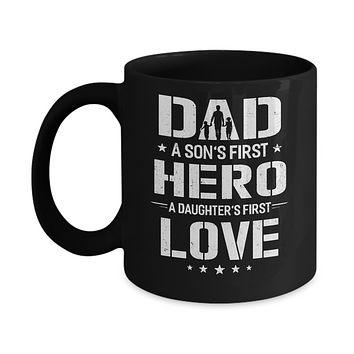 Dad A Son's First Hero A Daughter's First Love Daddy Fathers Day Mug