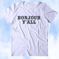 Bonjour Y'all Shirt Funny Country Girl Cowgirl Southern Bell Tumblr T-shirt