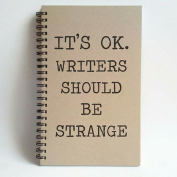 It's ok, writers should be strange, 5x8 writing journal, custom spiral notebook handmade brown kraft memory book gift for writers sketchbook