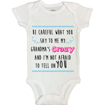 Be Careful What You Say To Me My Grandma's Crazy And I'm Not Afraid To Tell On You Funny Kids Onesuit - B125