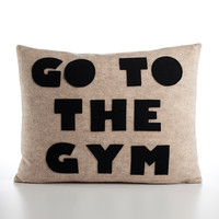 GO TO The GYM Felt Applique Pillow  14x18 Oatmeal and Black