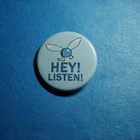 Navi Legend of Zelda HEY LISTEN Pinback Button by Vickinator