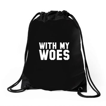 With My Woes Drawstring Bags