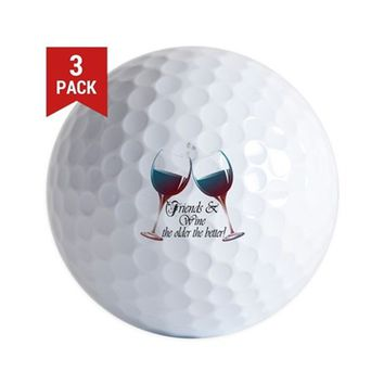 FRIENDS AND WINE THE OLDER THE BETTER GOLF BALL