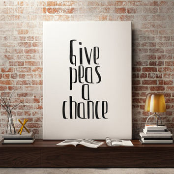 "Inspirational quote Relax Poster ""Give Peas a Chance"" Typographic quote Motivational art Office decor Wall poster Relax quote Word art"