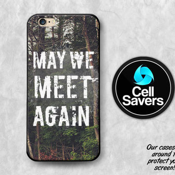 May We Meet Again iPhone 6s Case iPhone 6 Case iPhone 6 Plus iPhone 6s Plus iPhone 5c iPhone 5 iPhone SE Case The 100 Quote Inspired Woods