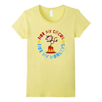 Not My Circus Not My Monkeys Funny Don't Blame Me T Shirt