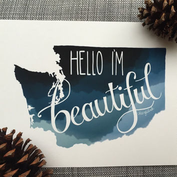 Hello I'm Beautiful Washington State Print